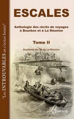 Escales - Anthologie des récits de voyages à Bourbon et à la Réunion (Tome 2)