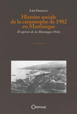 Histoire sociale de la catastrophe de 1902 en Martinique - Éruption de la Montagne Pelée