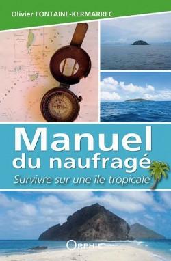Manuel du naufragé - Survivre sur une île tropicale - Editions Orphie