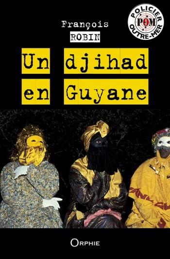 Un djihad en Guyane - Editions Orphie