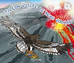 Tiléon visite le volcan l Editions Orphie