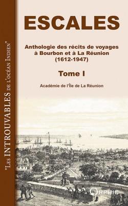 Escales - Anthologie des récits de voyages à Bourbon et à la Réunion (1612-1947) Tome 1 l Editions Orphie