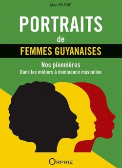 Portraits de femmes guyanaises - Nos ponnières dans les métiers à dominace masculine l Editions Orphie