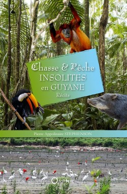 Chasse et pêche insolites en Guyane l Editions Orphie